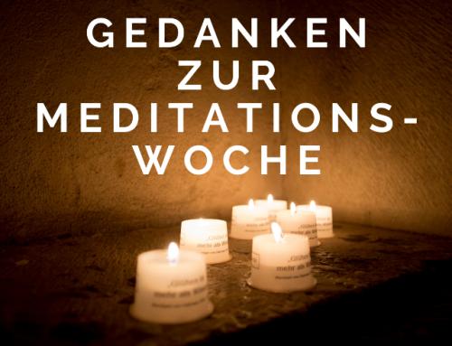 Gedanken zur Meditationswoche 26. April 2021